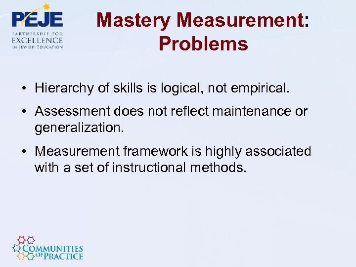 Mastery Measurement: Problems • Hierarchy of skills is logical, not empirical. • Assessment does