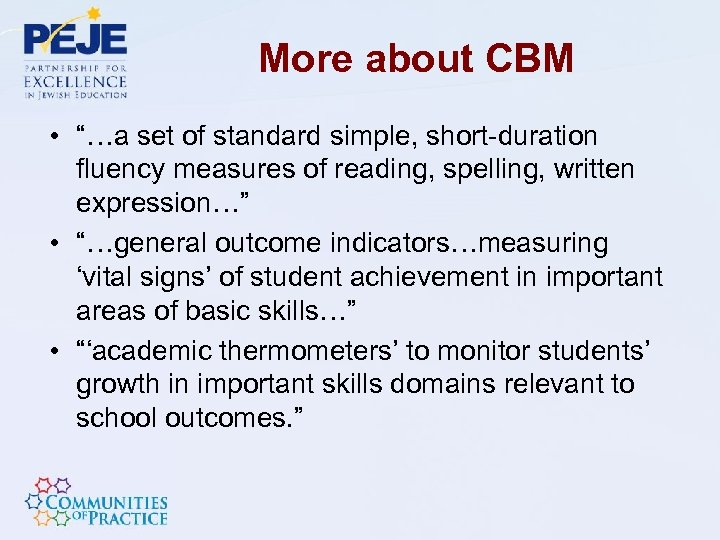"""More about CBM • """"…a set of standard simple, short-duration fluency measures of reading,"""
