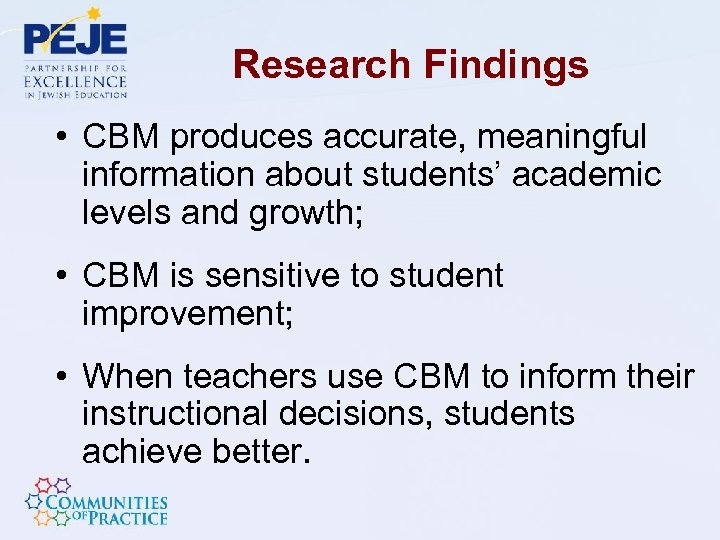 Research Findings • CBM produces accurate, meaningful information about students' academic levels and growth;