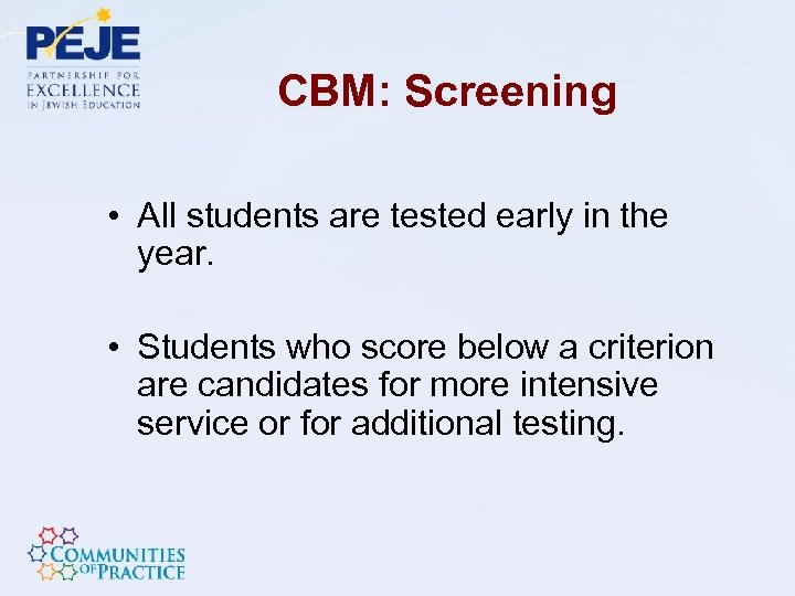 CBM: Screening • All students are tested early in the year. • Students who