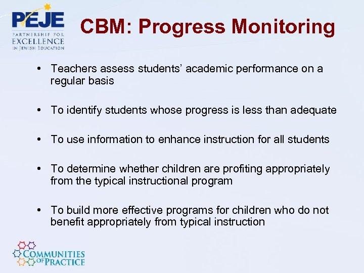 CBM: Progress Monitoring • Teachers assess students' academic performance on a regular basis •