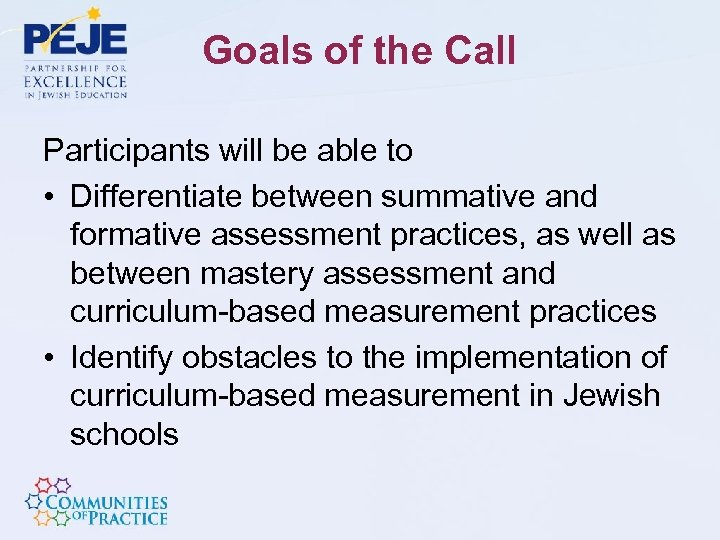Goals of the Call Participants will be able to • Differentiate between summative and