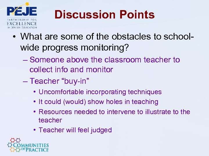 Discussion Points • What are some of the obstacles to schoolwide progress monitoring? –