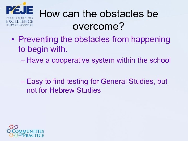 How can the obstacles be overcome? • Preventing the obstacles from happening to begin