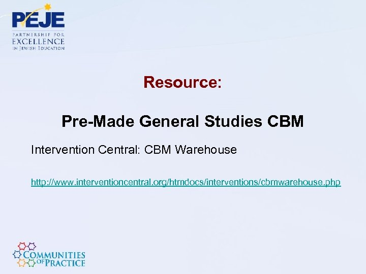 Resource: Pre-Made General Studies CBM Intervention Central: CBM Warehouse http: //www. interventioncentral. org/htmdocs/interventions/cbmwarehouse. php