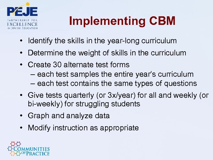 Implementing CBM • Identify the skills in the year-long curriculum • Determine the weight