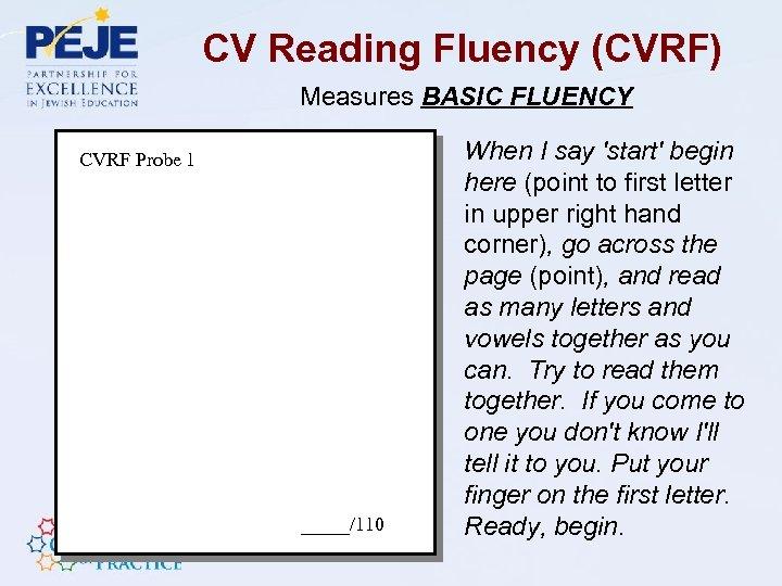 CV Reading Fluency (CVRF) Measures BASIC FLUENCY CVRF Probe 1 _____/110 When I say