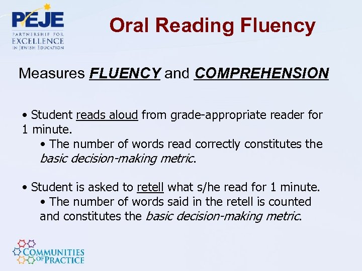Oral Reading Fluency Measures FLUENCY and COMPREHENSION • Student reads aloud from grade-appropriate reader