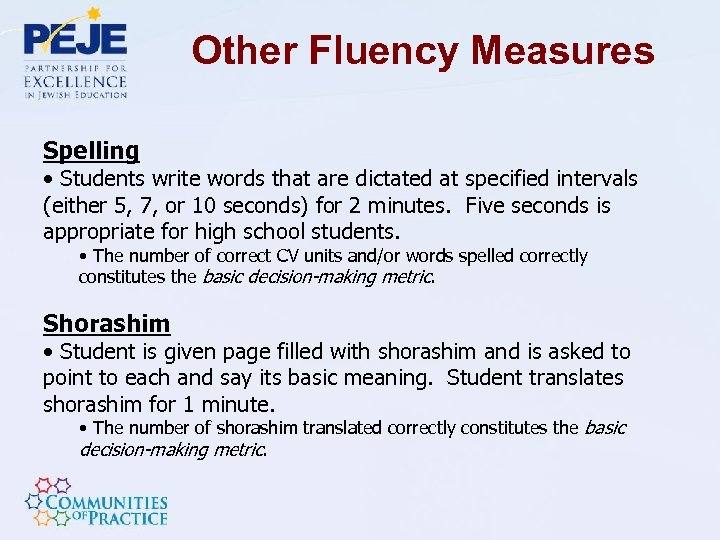 Other Fluency Measures Spelling • Students write words that are dictated at specified intervals