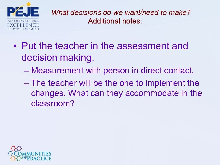 What decisions do we want/need to make? Additional notes: • Put the teacher in
