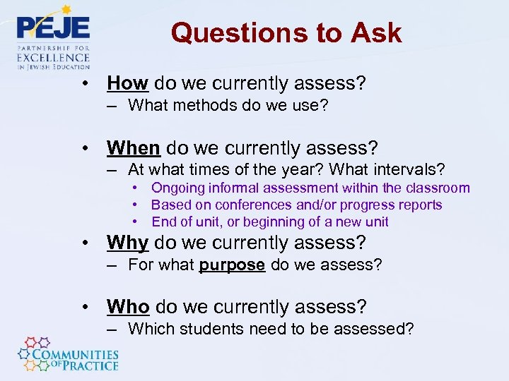 Questions to Ask • How do we currently assess? – What methods do we