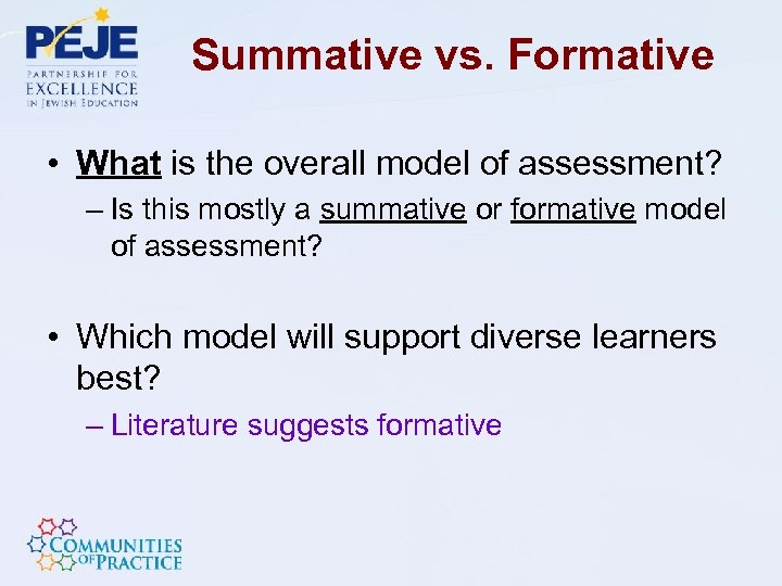Summative vs. Formative • What is the overall model of assessment? – Is this