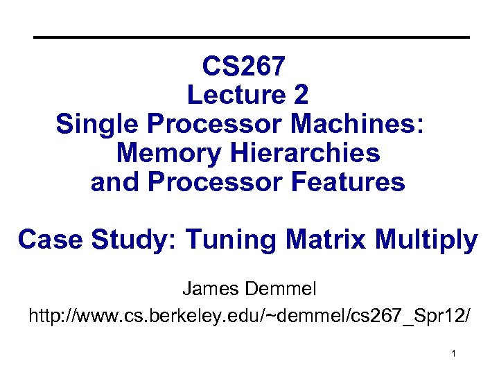 CS 267 Lecture 2 Single Processor Machines: Memory Hierarchies and Processor Features Case Study: