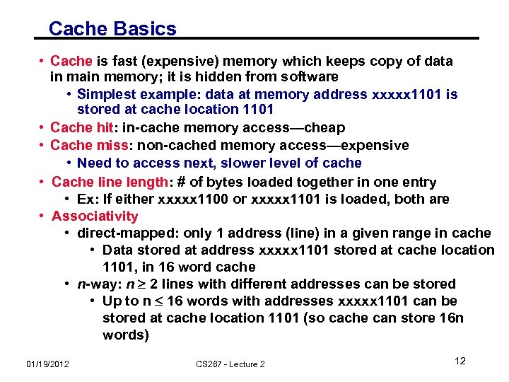 Cache Basics • Cache is fast (expensive) memory which keeps copy of data in