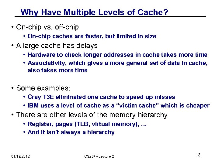 Why Have Multiple Levels of Cache? • On-chip vs. off-chip • On-chip caches are