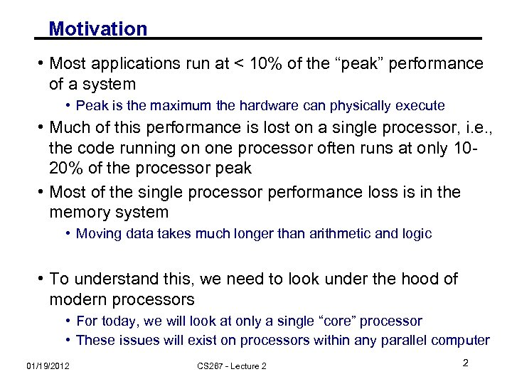 "Motivation • Most applications run at < 10% of the ""peak"" performance of a"