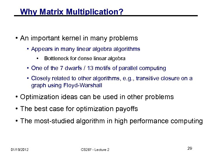 Why Matrix Multiplication? • An important kernel in many problems • Appears in many