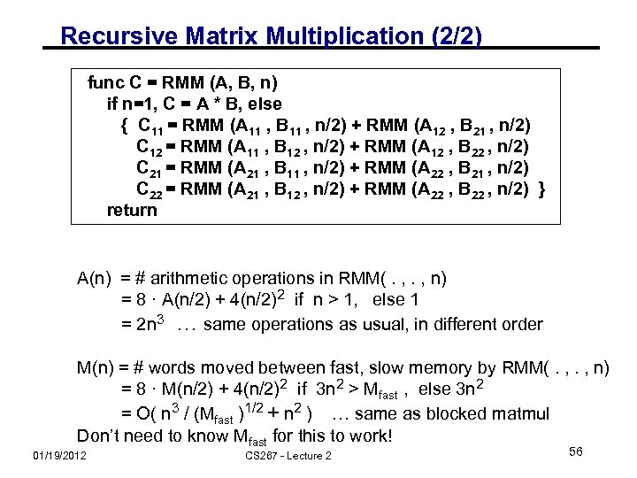 Recursive Matrix Multiplication (2/2) func C = RMM (A, B, n) if n=1, C