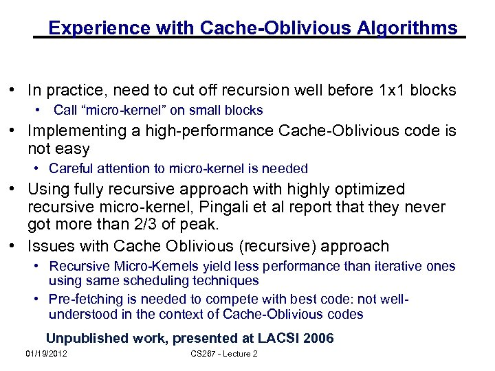Experience with Cache-Oblivious Algorithms • In practice, need to cut off recursion well before