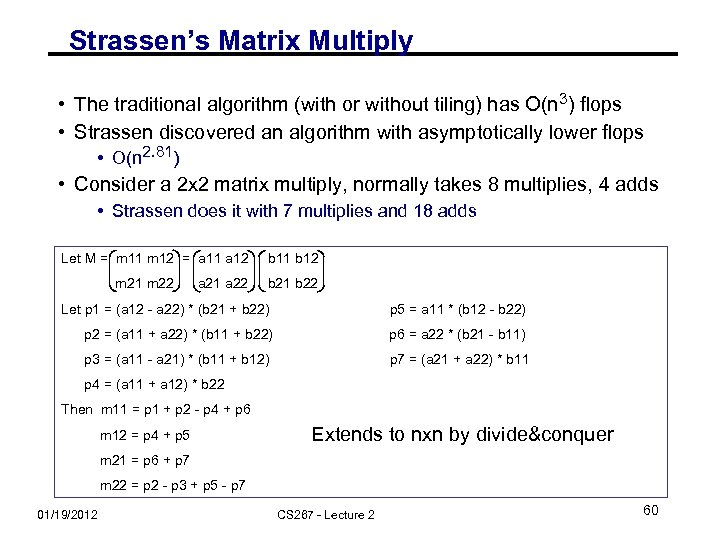 Strassen's Matrix Multiply • The traditional algorithm (with or without tiling) has O(n 3)