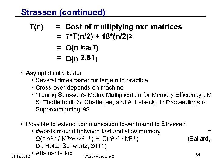Strassen (continued) • Asymptotically faster • Several times faster for large n in practice