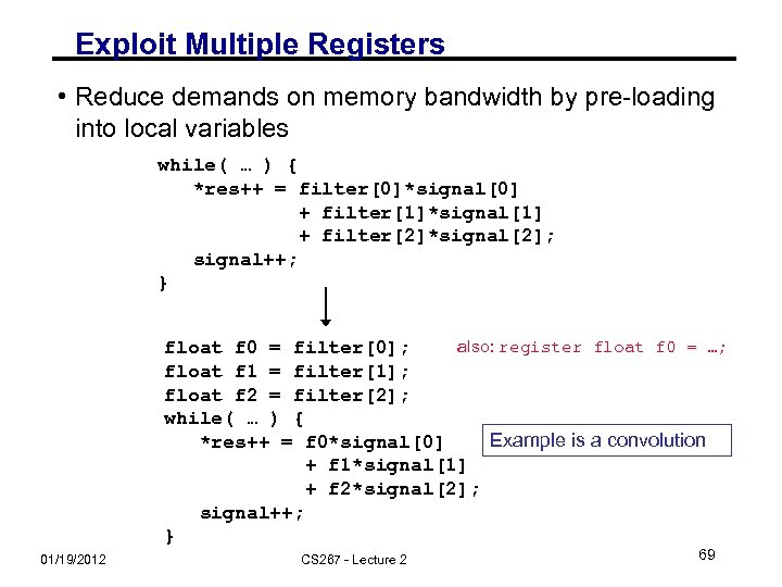 Exploit Multiple Registers • Reduce demands on memory bandwidth by pre-loading into local variables