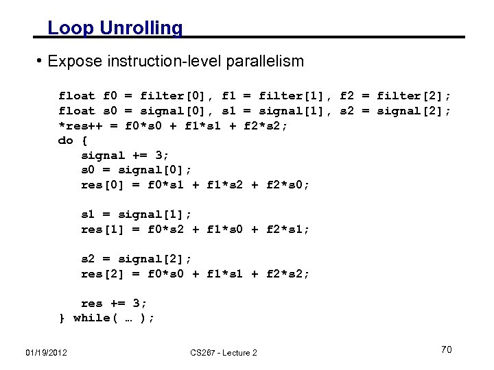 Loop Unrolling • Expose instruction-level parallelism float f 0 = filter[0], f 1 =