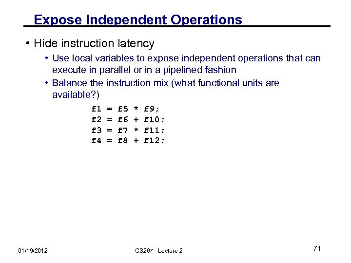 Expose Independent Operations • Hide instruction latency • Use local variables to expose independent