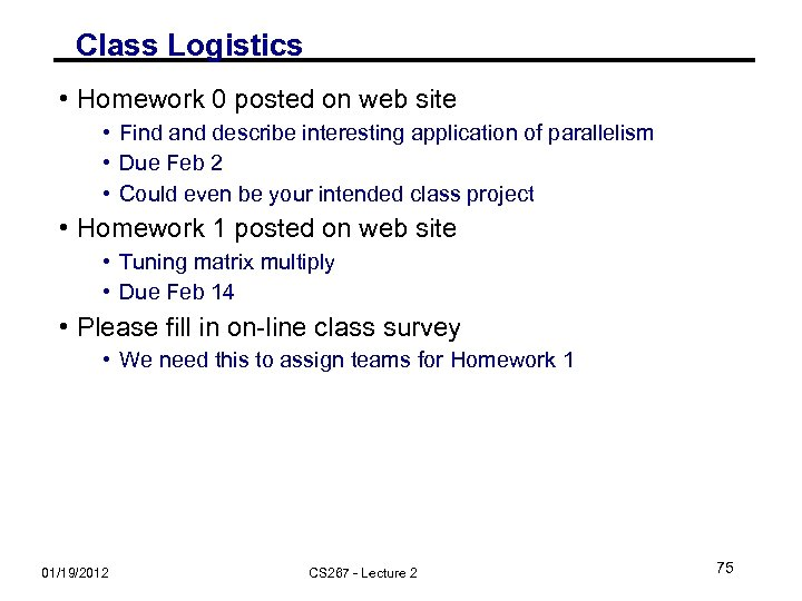 Class Logistics • Homework 0 posted on web site • Find and describe interesting
