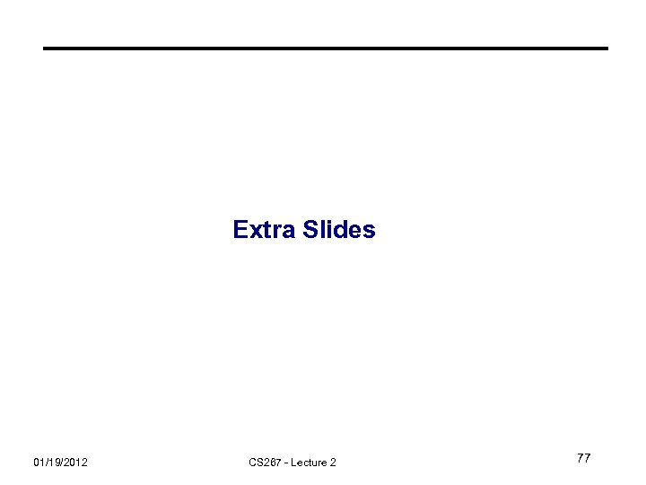Extra Slides 01/19/2012 CS 267 - Lecture 2 77