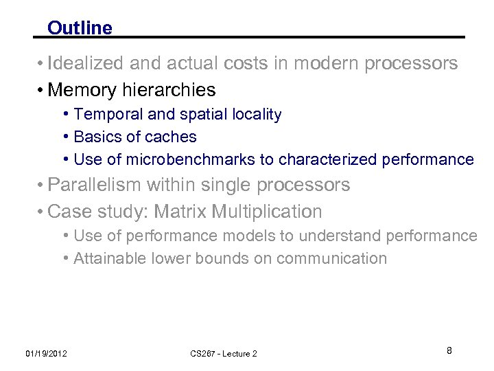 Outline • Idealized and actual costs in modern processors • Memory hierarchies • Temporal