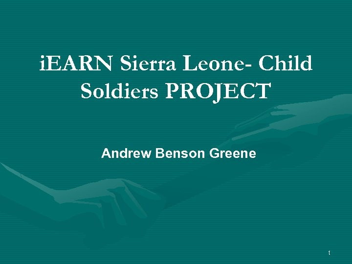 i. EARN Sierra Leone- Child Soldiers PROJECT Andrew Benson Greene 1