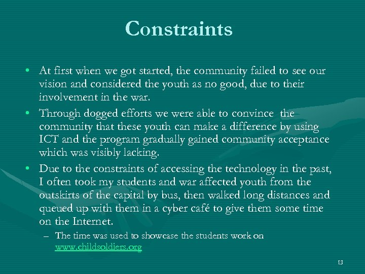 Constraints • At first when we got started, the community failed to see our