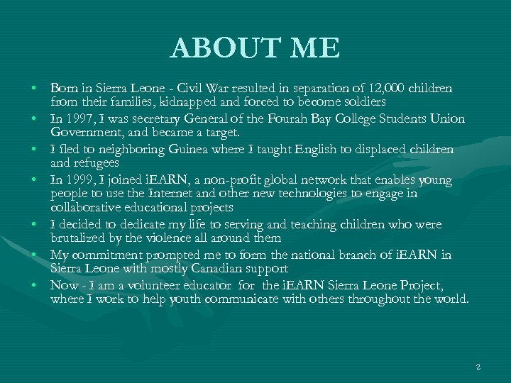 ABOUT ME • Born in Sierra Leone - Civil War resulted in separation of