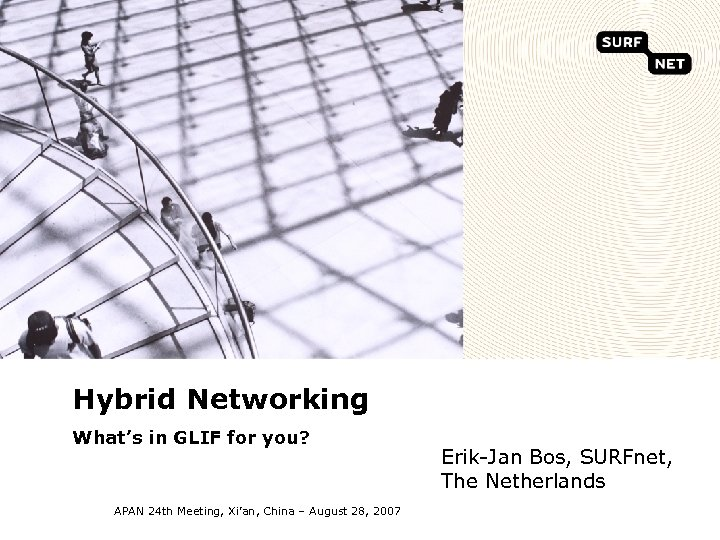 Hybrid Networking What's in GLIF for you? APAN 24 th Meeting, Xi'an, China –