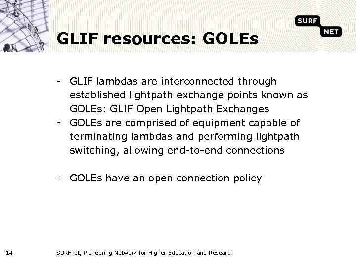 GLIF resources: GOLEs - GLIF lambdas are interconnected through established lightpath exchange points known