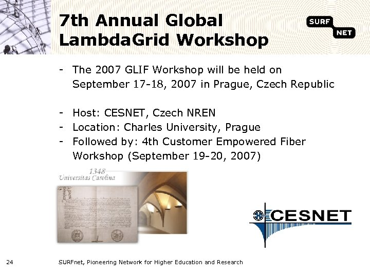 7 th Annual Global Lambda. Grid Workshop - The 2007 GLIF Workshop will be