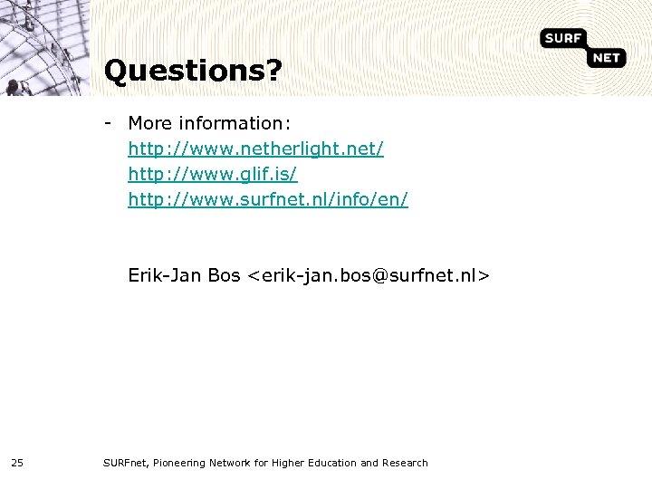 Questions? - More information: http: //www. netherlight. net/ http: //www. glif. is/ http: //www.