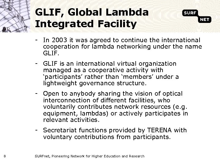 GLIF, Global Lambda Integrated Facility - In 2003 it was agreed to continue the