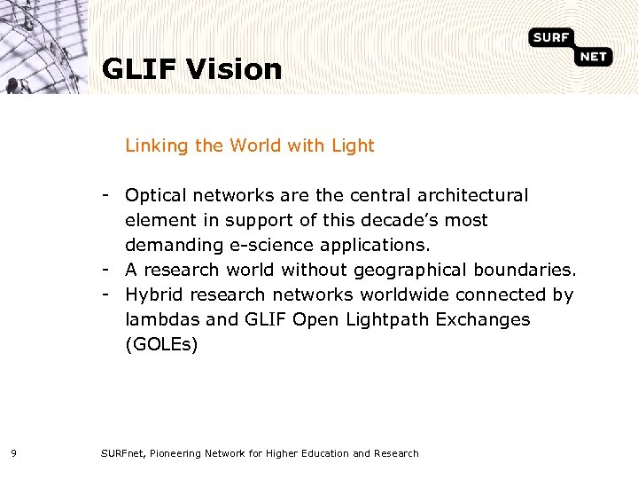 GLIF Vision Linking the World with Light - Optical networks are the central architectural