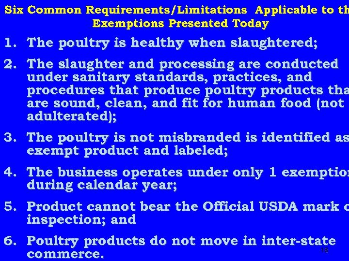 Six Common Requirements/Limitations Applicable to th Exemptions Presented Today 1. The poultry is healthy