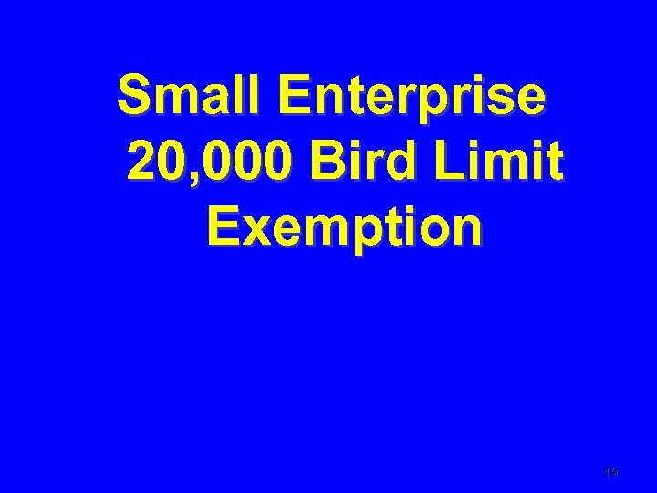 Small Enterprise 20, 000 Bird Limit Exemption 19