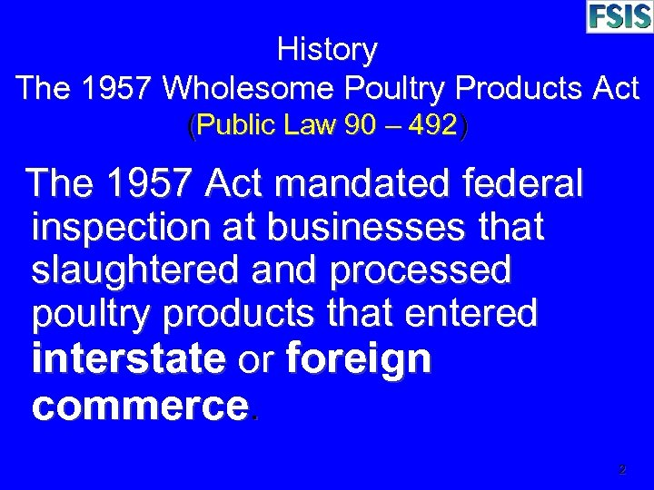 History The 1957 Wholesome Poultry Products Act (Public Law 90 – 492) The 1957