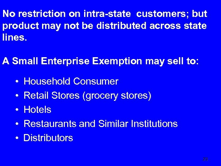 No restriction on intra-state customers; but product may not be distributed across state lines.