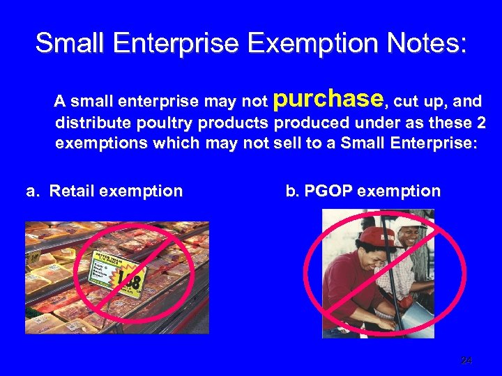 Small Enterprise Exemption Notes: A small enterprise may not purchase, cut up, and distribute