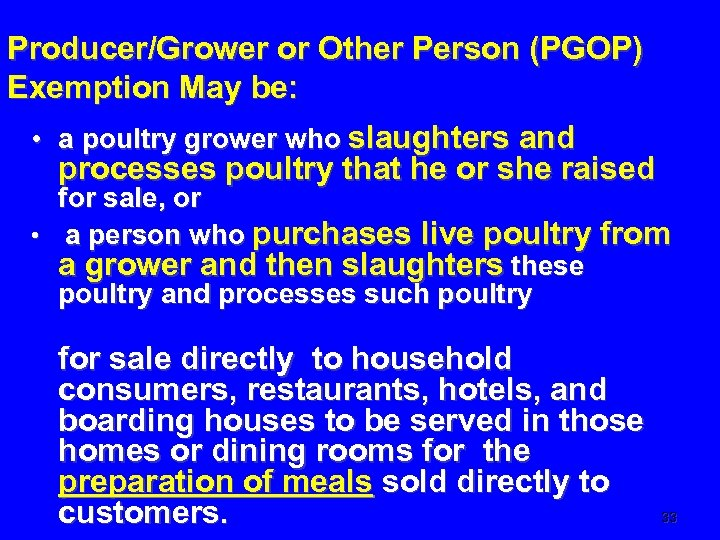 Producer/Grower or Other Person (PGOP) Exemption May be: • a poultry grower who slaughters