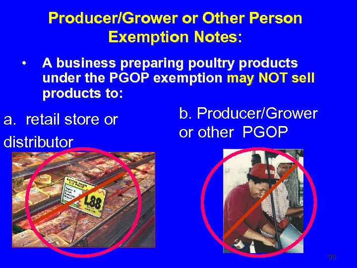 Producer/Grower or Other Person Exemption Notes: • A business preparing poultry products under the