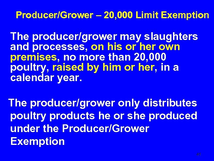 Producer/Grower – 20, 000 Limit Exemption The producer/grower may slaughters and processes, on his