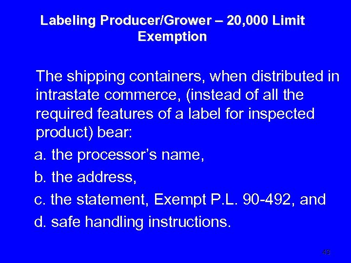 Labeling Producer/Grower – 20, 000 Limit Exemption The shipping containers, when distributed in intrastate