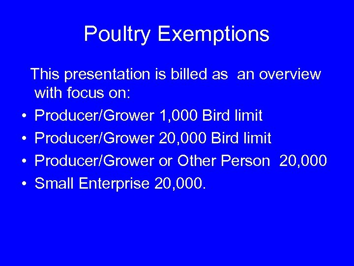 Poultry Exemptions This presentation is billed as an overview with focus on: • Producer/Grower